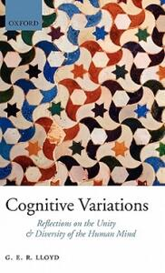 Cognitive Variations: Reflections on the Unity and Diversity of the Human Mind - Geoffrey Lloyd - cover