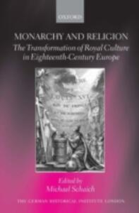 Monarchy and Religion: The Transformation of Royal Culture in Eighteenth-Century Europe - cover