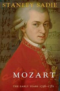 Mozart: The Early Years 1756-1781 - Stanley Sadie - cover
