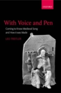 With Voice and Pen: Coming to Know Medieval Song and How it Was Made - Leo Treitler - cover