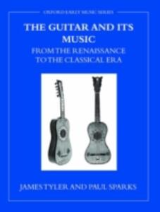 The Guitar and Its Music: From the Renaissance to the Classical Era - James Tyler,Paul Sparks - cover