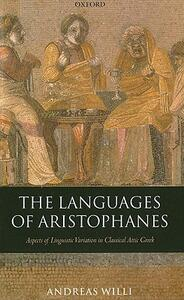 The Languages of Aristophanes: Aspects of Linguistic Variation in Classical Attic Greek - Andreas Willi - cover