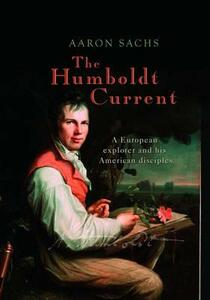 The Humboldt Current: A European explorer and his American disciples - Aaron Sachs - cover