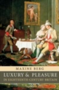 Luxury and Pleasure in Eighteenth-Century Britain - Maxine Berg - cover