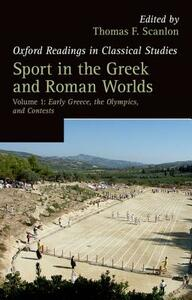 Sport in the Greek and Roman Worlds: Volume 1: Early Greece, The Olympics, and Contests - cover