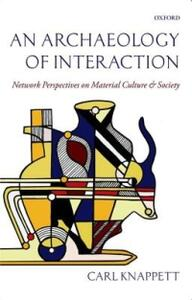 An Archaeology of Interaction: Network Perspectives on Material Culture and Society - Carl Knappett - cover