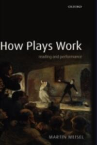 How Plays Work: Reading and Performance - Martin Meisel - cover