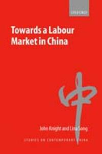 Towards a Labour Market in China - John Knight,Lina Song - cover