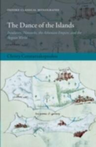 The Dance of the Islands: Insularity, Networks, the Athenian Empire, and the Aegean World - Christy Constantakopoulou - cover