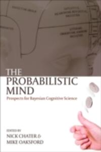 The Probabilistic Mind: Prospects for Bayesian cognitive science - cover