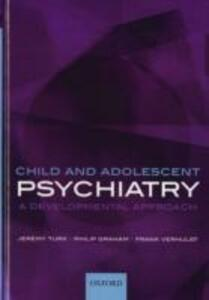 Child and Adolescent Psychiatry: A developmental approach - Jeremy Turk,Philip Graham,Frank C. Verhulst - cover