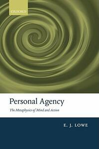 Personal Agency: The Metaphysics of Mind and Action - E. J. Lowe - cover