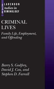 Criminal Lives: Family Life, Employment, and Offending - Barry S. Godfrey,Stephen Farrall,David J. Cox - cover