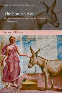The Protean Ass: The Metamorphoses of Apuleius from Antiquity to the Renaissance - Robert H.F. Carver - cover