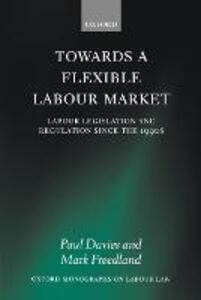 Towards a Flexible Labour Market: Labour Legislation and Regulation since the 1990s - Paul Davies,Mark Freedland - cover