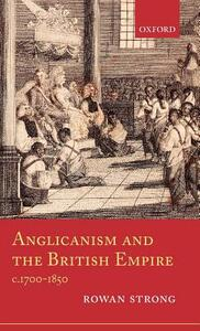 Anglicanism and the British Empire, c.1700-1850 - Rowan Strong - cover