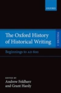 The Oxford History of Historical Writing: Volume 1: Beginnings to AD 600 - cover