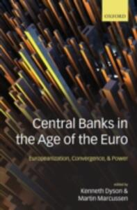 Central Banks in the Age of the Euro: Europeanization, Convergence, and Power - cover