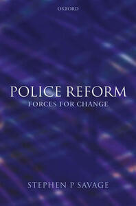Police Reform: Forces for Change - Steve Savage - cover