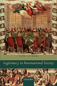 Legitimacy in International Society - Ian Clark - cover