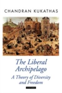 The Liberal Archipelago: A Theory of Diversity and Freedom - Chandran Kukathas - cover