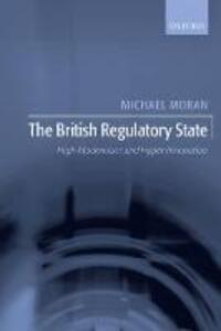 The British Regulatory State: High Modernism and Hyper-Innovation - Michael Moran - cover