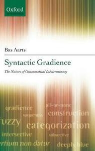 Syntactic Gradience: The Nature of Grammatical Indeterminacy - Bas Aarts - cover