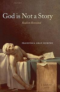 God Is Not a Story: Realism Revisited - Francesca Aran Murphy - cover