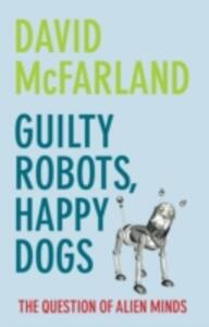 Guilty Robots, Happy Dogs: The Question of Alien Minds - David McFarland - cover