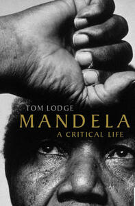 Mandela: A Critical Life - Tom Lodge - cover
