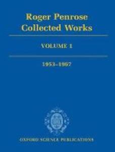 Roger Penrose: Collected Works: Volume 1: 1953-1967 - Roger Penrose - cover