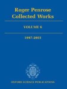 Roger Penrose: Collected Works: Volume 6: 1997-2003 - Roger Penrose - cover