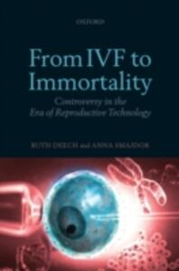 From IVF to Immortality: Controversy in the Era of Reproductive Technology - Ruth Deech,Anna Smajdor - cover