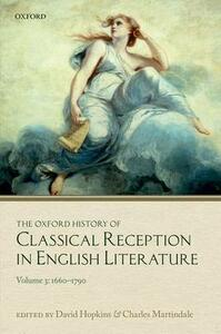 The Oxford History of Classical Reception in English Literature: The Oxford History of Classical Reception in English Literature: Volume 3 (1660-1790) - cover