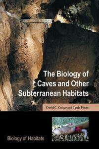 The Biology of Caves and Other Subterranean Habitats - David C. Culver,Tanja Pipan - cover