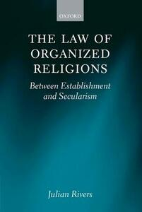 The Law of Organized Religions: Between Establishment and Secularism - Julian Rivers - cover