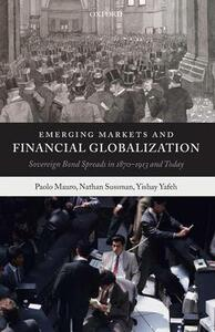 Emerging Markets and Financial Globalization: Sovereign Bond Spreads in 1870-1913 and Today - Paolo Mauro,Nathan Sussman,Yishay Yafeh - cover