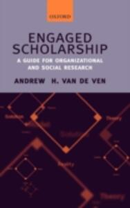Engaged Scholarship: A Guide for Organizational and Social Research - Andrew H. Van De Ven - cover