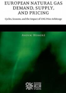 European Natural Gas Demand, Supply, and Pricing: Cycles, Seasons, and the Impact of LNG Price Arbitrage - Anouk Honore - cover
