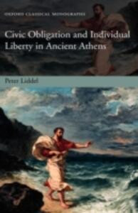 Civic Obligation and Individual Liberty in Ancient Athens - Peter P. Liddel - cover