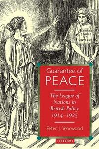 Guarantee of Peace: The League of Nations in British Policy 1914-1925 - Peter J. Yearwood - cover