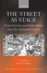 The Street as Stage: Protest Marches and Public Rallies since the Nineteenth Century - cover