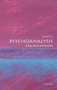 Psychoanalysis: A Very Short Introduction - Daniel Pick - cover
