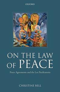On the Law of Peace: Peace Agreements and the Lex Pacificatoria - Christine Bell - cover
