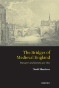 The Bridges of Medieval England: Transport and Society 400-1800 - David Harrison - cover