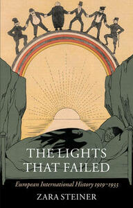 The Lights that Failed: European International History 1919-1933 - Zara Steiner - cover