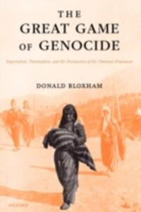 The Great Game of Genocide: Imperialism, Nationalism, and the Destruction of the Ottoman Armenians - Donald Bloxham - cover
