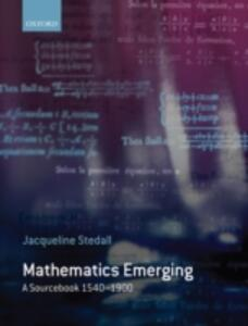 Mathematics Emerging: A Sourcebook 1540 - 1900 - Jacqueline Stedall - cover