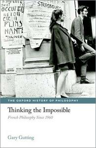 Thinking the Impossible: French Philosophy Since 1960 - Gary Gutting - cover