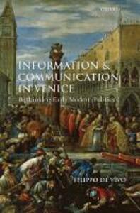 Information and Communication in Venice: Rethinking Early Modern Politics - Filippo de Vivo - cover